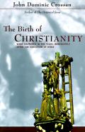The birth of Christianity : discovering what happened in the years immediately after the execution of Jesus