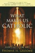 What Makes Us Catholic: Eight Gifts for Life Cover