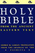 Bible From The Ancient Eastern Text George M Lamsas Translations From The Aramaic Of The Peshitta