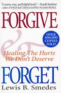 Forgive & Forget Healing the Hurts We Dont Deserve