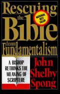 Rescuing the Bible from Fundamentalism A Bishop Rethinks the Meaning of Scripture