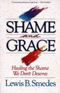Shame & Grace Healing The Shame We Dont
