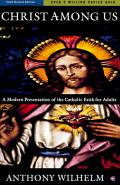 Christ Among Us A Modern Presentation of the Catholic Faith for Adults Sixth Edition