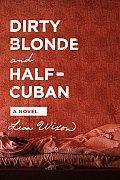 Dirty Blonde & Half Cuban A Novel