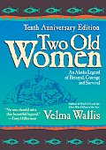 Two Old Women An Alaska Legend of Betrayal Courage & Survival