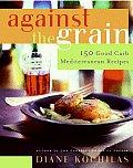 Against the Grain 150 Good Carb Mediterranean Recipes