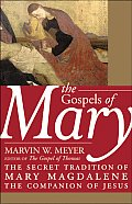 Gospels of Mary The Secret Tradition of Mary Magdalene the Companion of Jesus