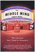 Middle Mind Why Americans Dont Think for Themselves