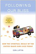 Following Our Bliss: How the Spiritual Ideals of the Sixties Shape Our Lives Today