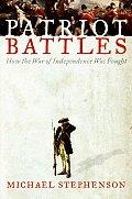 Patriot Battles How the War of...