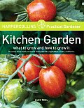 HarperCollins Practical Gardener Kitchen Garden What to Grow & How to Grow It