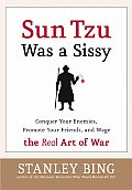 Sun Tzu Was a Sissy Conquer Your Enemies Promote Your Friends & Wage the Real Art of War