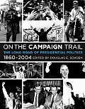 On the Campaign Trail: The Long Road of Presidential Politics, 1860-2004