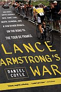 Lance Armstrongs War One Mans Battle Against Fate Fame Love Death Scandal & a Few Other Rivals on the Road to the Tour de France