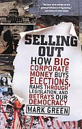 Selling Out: How Big Corporate Money Buys Elections, Rams Through Legislation, and Betrays Our Democracy