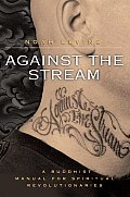 Against the Stream A Buddhist Manual for Spiritual Revolutionaries