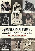 The Games Do Count: America's Best and Brightest on the Power of Sports
