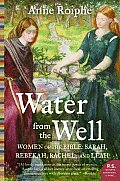 Water from the Well: Women of the Bible: Sarah, Rebekah, Rachel, and Leah (P.S.)