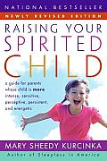 Raising Your Spirited Child 2nd ed A Guide for Parents Whose Child Is More Intense Sensitive Perceptive Persistent & Energetic