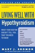 Living Well with Hypothyroidism Revised Edition What Your Doctor Doesnt Tell You That You Need to Know