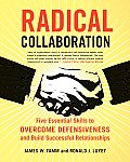 Radical Collaboration Five Essential Skills to Overcome Defensiveness & Build Successful Relationships
