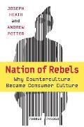 Nation of Rebels Why Counterculture Became Consumer Culture