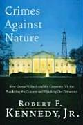 Crimes Against Nature How George W Bush & His Corporate Pals Are Plundering the Country & Hijacking Our Democracy - Signed Edition