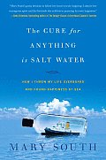 Cure for Anything is Salt Water How I Threw My Life Overboard & Found Happiness at Sea