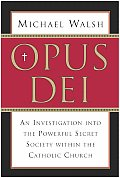 Opus Dei An Investigation Into the Powerful Secretive Society Within the Catholic Church