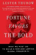 Fortune Favors the Bold What We Must Do to Build a New & Lasting Global Prosperity