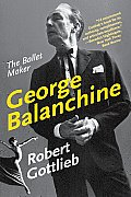 George Balanchine: The Ballet Maker (Eminent Lives) Cover
