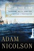 Seize the Fire Heroism Duty & the Battle of Trafalgar