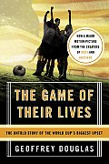 The Game of Their Lives: The Untold Story of the World Cup's Biggest Upset