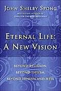 Eternal Life: A New Vision: Beyond Religion, Beyond Theism, Beyond Heaven and Hell Cover
