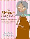 The Mocha Manual to a Fabulous Pregnancy