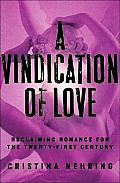 Vindication of Love Reclaiming Romance for the Twenty First Century