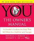 You: The Owner's Manual: An Insider's Guide to the Body That Will Make You Healthier and Younger Cover