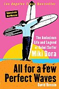All for a Few Perfect Waves The Audacious Life & Legend of Rebel Surfer Miki Dora