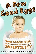 Few Good Eggs Two Chicks Dish On Overcoming the Insanity of Infertility