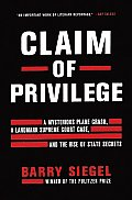 Claim of Privilege A Mysterious Plane Crash a Landmark Supreme Court Case & the Rise of State Secrets
