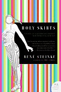 Holy Skirts A Novel of a Flamboyant Woman Who Risked All for Art