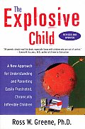 The Explosive Child: A New Approach for Understanding and Parenting Easily Frustrated, Chronically Inflexible Children