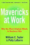 Mavericks at Work Why the Most Original Minds in Business Win