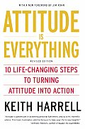 Attitude Is Everything Revised Edition 10 Life Changing Steps to Turning Attitude Into Action