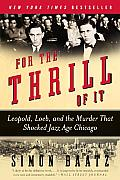 For the Thrill of It Leopold Loeb & the Murder That Shocked Jazz Age Chicago