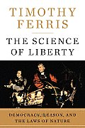 Science Of Liberty Democracy Reason & the Laws of Nature