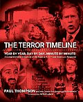The Terror Timeline: Year by Year, Day by Day, Minute by Minute: A Comprehensive Chronicle of the Road to 9/11 -- and America's Response