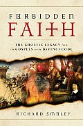 Forbidden Faith The Gnostic Legacy From