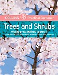 Collins Practical Gardener: Trees and Shrubs: What to Grow and How to Grow It (HarperCollins Practical Gardner)
