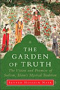 Garden of Truth The Vision & Promise of Sufism Islams Mystical Tradition